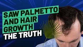 Saw Palmetto and Hair Growth - THE TRUTH