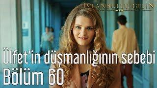 İstanbullu Gelin 60. Bölüm - Ülfet'in Düşmanlığının Sebebi