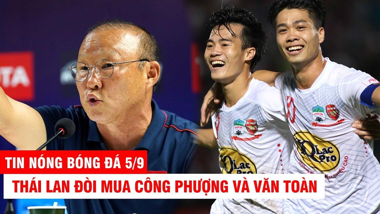 TIN NÓNG BÓNG ĐÁ 5/9 | Thầy Park nói 1 câu, người Thái ôm mặt xấu hổ. Thái Lan đòi mua Phượng Toàn