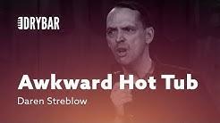 Hot Tubs Are Awkward. Daren Streblow