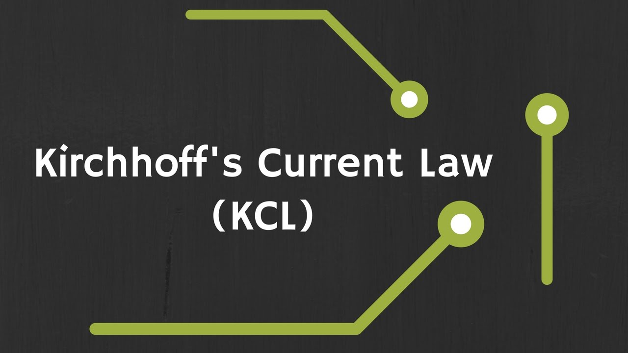Kirchhoffs Current Law Kcl Explained Youtube