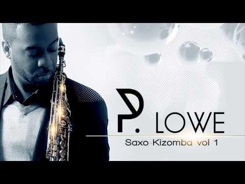 P. Lowe – Unthinkable ft. Shaudeh Price – Saxo-Kizomba 2014