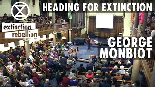 'Heading for Extinction' - Oxford Extinction Rebellion talk with George Monbiot and friends.