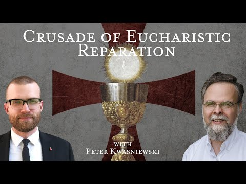 Crusade of Eucharistic Reparation with Dr. Peter Kwasniewski