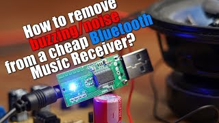 how-to-remove-buzzing-noise-from-a-cheap-bluetooth-music-receiver-experiment