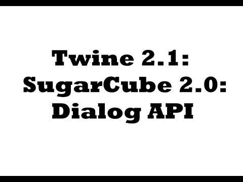Twine 2 1: SugarCube 2 0: Dialog API