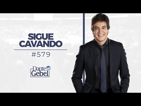 Dante Gebel #579 | Sigue cavando
