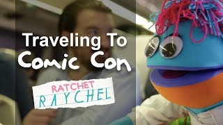 Ratchet Raychel- Traveling To Comic Con