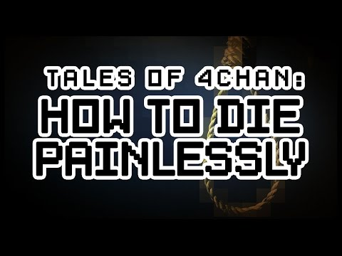 [Tales Of 4Chan] HOW TO DIE PAINLESSLY