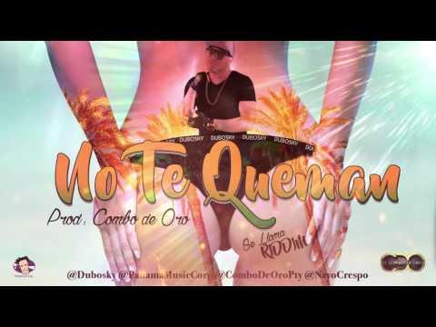 Dubosky Ft El Combo de Oro - No te Queman (Se Llama Riddim) MP3