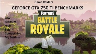 GTX 750Ti | Fortnite Benchmark | 1080p | Low-Medium-High-Epic-Competitive-My settings | June 2018