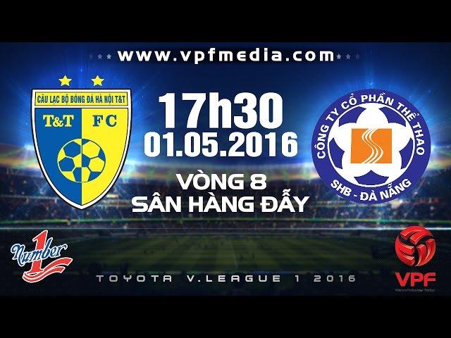 Xem lại: Hà Nội T&T vs SHB Đà Nẵng