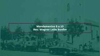 Mandamentos 8 a 10 - Rev. Wagner Leite Bonfim