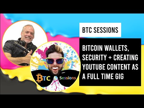 BTC Sessions – Bitcoin Wallets, Bitcoin Security and Creating YouTube Content as a Full Time Gig