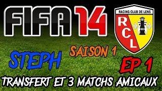 fifa 14 carrire s1 rc lens ep1 transferts et 3 matchs amicaux let s play fr