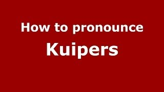 How to Pronounce Kuipers - PronounceNames.com