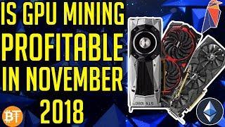 IS GPU MINING WORTH IT IN NOVEMBER 2018! ETH,XMR,RVN,ETC,WEB MINING