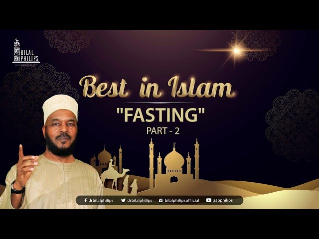 FASTING [Part 2] - Dr. Bilal Philips [HD]