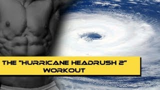 "HOME WORKOUT WARNING - The ""Hurricane Headrush 2"" Workout is Back!"