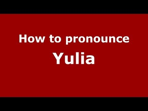 How to pronounce Yulia (Russian/Russia) - PronounceNames.com