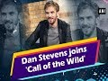 Dan Stevens joins 'Call of the Wild' - #Hollywood News
