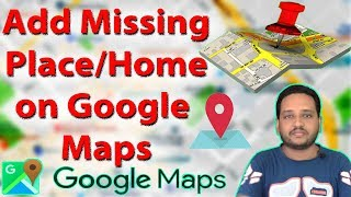 Add Missing Place/Home in Google Maps