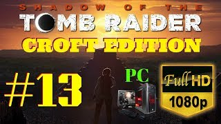 Shadow of the Tomb Raider | Croft Edition | Part #13