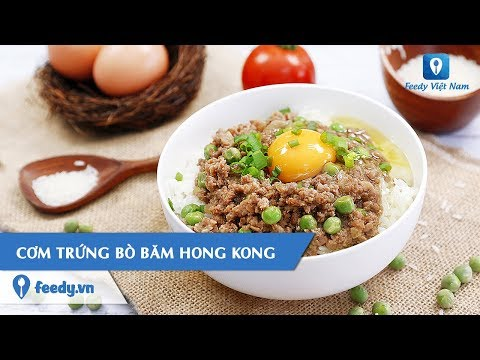 Hướng dẫn cách làm món CƠM TRỨNG BÒ BĂM HONG KONG | Feedy TV