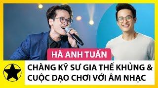 Hà Anh Tuấn – Chàng Kỹ Sư Gia Thế Khủng Và Cuộc Dạo Chơi 'Kỳ Lạ' Với Âm Nhạc