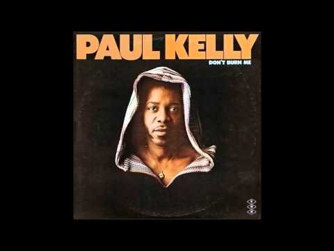 Paul Kelly - Don't Burn Me