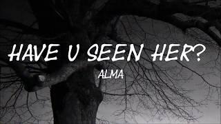 HAVE U SEEN HER?  ALMA  LYRICS