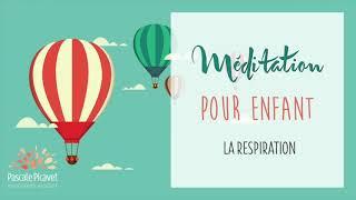 Méditation pour enfant : La Respiration
