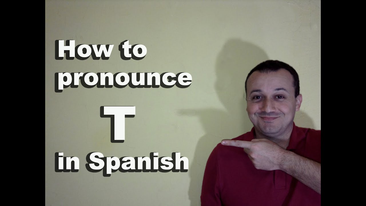 how to pronounce t in spanish spanish pronunciation guide of the alphabet