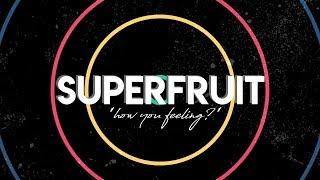 Скачать SUPERFRUIT HOW YOU FEELING LYRICS