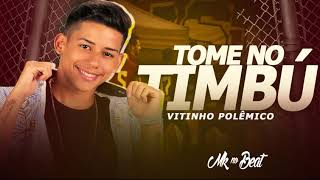VITINHO POLÊMICO - TOME NO TIMBU ( Prod. MK NO BEAT )