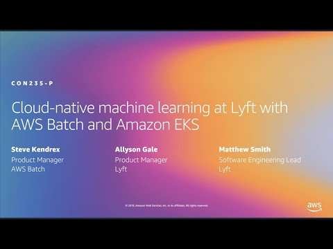 AWS re:Invent 2019: Cloud-native machine learning at Lyft with AWS Batch and Amazon EKS (CON235-P)