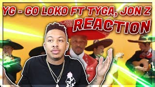 YG - Go Loko ft. Tyga, Jon Z Reaction Video EXCEPT Im Actually Sane