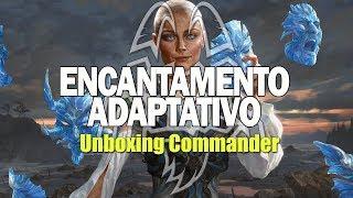 Unboxing Commander 2018 - Encantamento Adaptativo