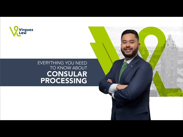 Attorney Luis A. Virguez from Virguez Law explains all you need to know about Consular Processing