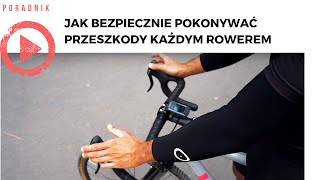 Jak bezpiecznie pokonywać przeszkody KAŻDYM rowerem