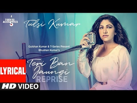 lyrical:-teri-ban-jaungi-(reprise-version)-|-tulsi-kumar-|-kabir-singh