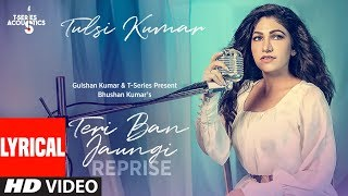 lyrical-teri-ban-jaungi-reprise-version-tulsi-kumar-kabir-singh
