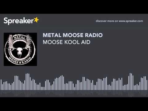 MOOSE KOOL AID (made with Spreaker)