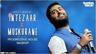 Arijit Singh - Intezaar X Muskurane | Progressive House Mashup | Quantum Theory