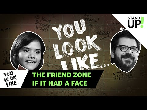 You Look Like... The Friend Zone If It Had A Face