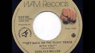 Carlyle Miller- Get Back On The Right Track