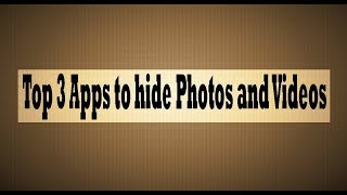 3 Best Apps to hide Photos/Videos on Android