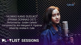 Playlist Sessions: Huwag Kang Susuko – Golden Cañedo (Prima Donnas OST)