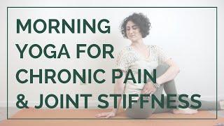 Morning Yoga For Chronic Pain Stiff Joints