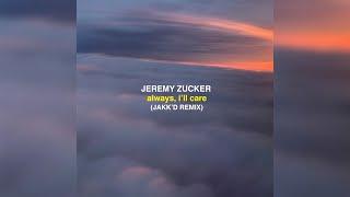 Download lagu Jeremy Zucker - always i'll care (JakK'D Remix)
